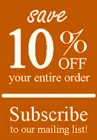 Subscribe to our Mailing List and Save 10% Today!